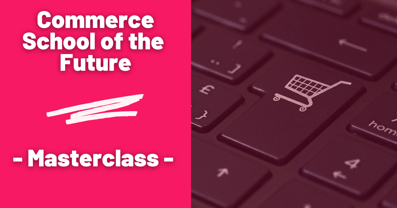 Masterclass-urile Commerce School of the Future: primul pas în ecommerce
