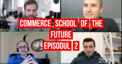 "Commerce School Of The Future | ""Vor rămâne multe categorii noi în online"""