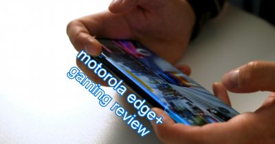 Gaming review Motorola edge+: Performanțe de top, funcții unice pentru gameri