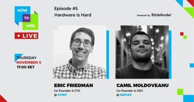 Fondatorul Fitbit, invitat la How to Web Live. Cum construiești produse hardware