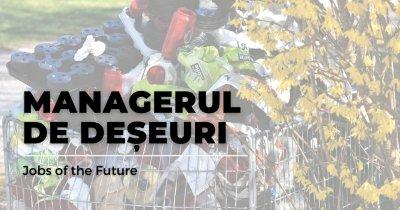 Jobs of the Future - De ce vom avea nevoie de manageri de deșeuri?