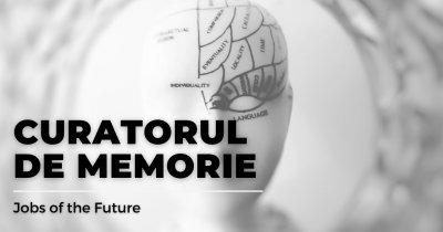 Jobs of the Future - Curatorul memoriei noastre online va fi esențial în viitor
