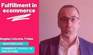 Masterclass Commerce School of the Future - cum și de ce faci fulfillment?