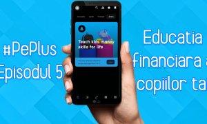 Pe Plus: Cum poți să faci educația financiară distractivă pentru copiii tăi