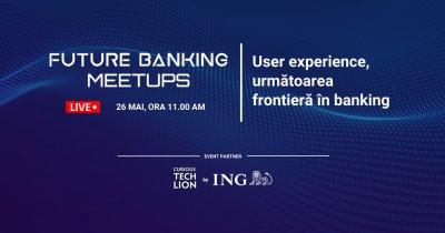 Future Banking Meetup #6: simplificarea experienței utilizatorului, cea mai mare provocare a sistemului bancar