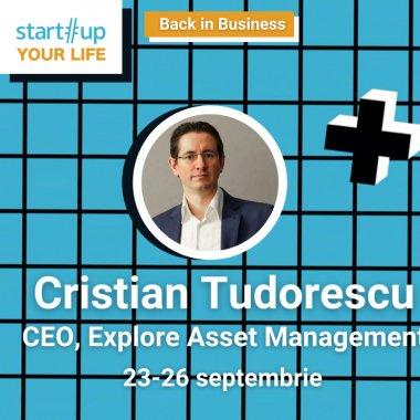 Cine este Cristi Tudorescu și ce poți învăța de la el la Startup Your Life 2021
