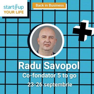 Cine este Radu Savopol și ce poți învăța de la el la Startup Your Life