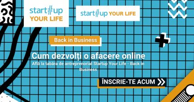 Tabăra de antreprenoriat Startup Your Life: cum lansezi un business online