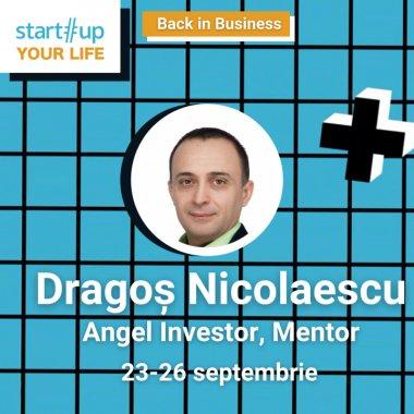 Cine este Dragoș Nicolaescu și ce poți învăța de la el la Startup Your Life 2021