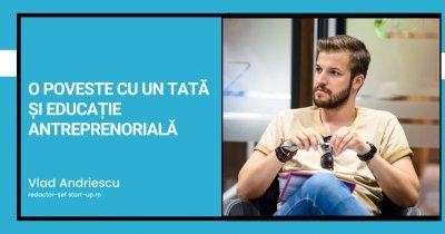 O poveste cu un tată și educație antreprenorială în România