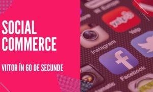 Social commerce - de ce este esențial pentru fiecare brand în 2021